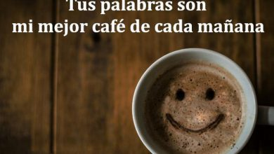 Photo of Tus Palabras Son Mi Mejor Cafe De Cada Manana frases bonitas