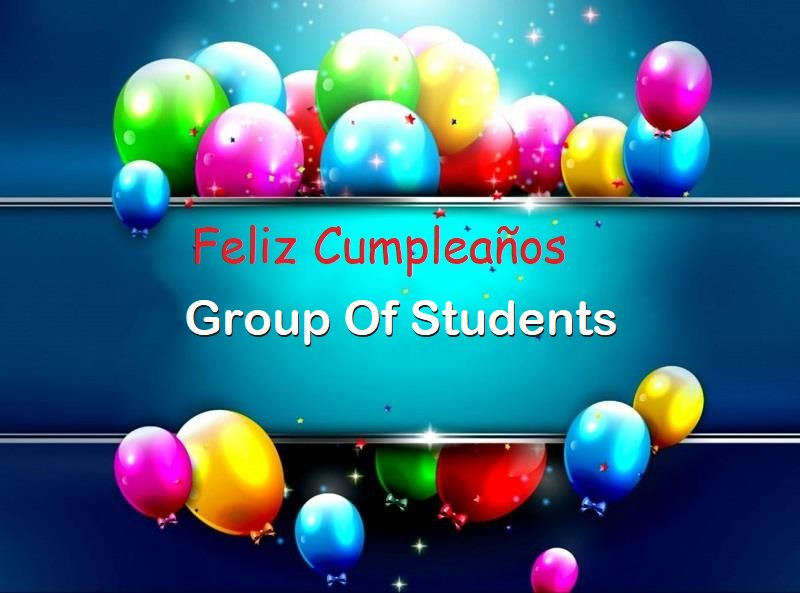 Feliz Cumpleaños Group Of Students 1 - Feliz Cumpleaños Group Of Students